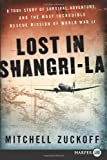 Mitchell Zuckoff Lost in Shangri-La: A True Story of Survival, Adventure, and the Most Incredible Rescue Mission of World War II