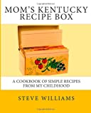 Moms Kentucky Recipe Box: A Cookbook of Simple Recipes from My Childhood