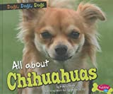 img - for All about Chihuahuas (Dogs, Dogs, Dogs) book / textbook / text book
