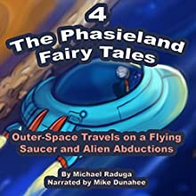 Outer-Space Travels On a Flying Saucer and Alien Abduction (The Phasieland Fairy Tales 4) (       UNABRIDGED) by Michael Raduga Narrated by Mike Dunahee
