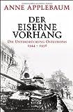 Der Eiserne Vorhang: Die Unterdrückung Osteuropas 1944-1956