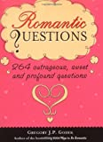 Romantic Questions, 2E: 264 Outrageous, Sweet and Profound Questions (1402205767) by Gregory Godek