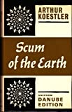 Scum of the Earth (Danube edition) (0090872800) by Koestler, Arthur