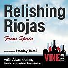 Relishing Riojas From Spain: Vine Talk Episode 109 Hörspiel von Vine Talk Gesprochen von: Stanley Tucci, Aidan Quinn, Nanette Lepore, Amanda Freitag