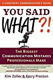 img - for You Said What?!: The Biggest Communication Mistakes Professionals Make (A Confident Communicator's Guide) book / textbook / text book