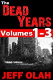 The Dead Years - Volumes 1, 2 and 3 (A Post-Apocalyptic Thriller Series)