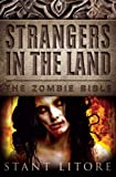 Strangers in the Land (The Zombie Bible) by Stant Litore