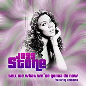 Tell Me What We're Gonna Do Now [Explicit]