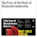 The Error at the Heart of Corporate Leadership | Joseph L. Bower,Lynn S. Paine