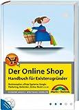 Der Online Shop - Handbuch für Existenzgründer - Begleitende Website mit Beispiel-Shop: Businessplan, eShop-Systeme, Google-Marketing, Behörden, Online-Recht u.v.m. (Kompendium / Handbuch)