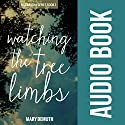 Watching the Tree Limbs: Maranatha, Book 1 Audiobook by Mary E DeMuth Narrated by Robin Gerke