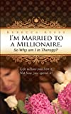 img - for I'm Married to a Millionaire, So Why am I in Therapy? by Reese, Rebecca (2011) Hardcover book / textbook / text book