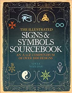Illustrated Signs and Symbols Sourcebook An a to Z Compendium of over 1000 Designs