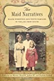 img - for The Maid Narratives: Black Domestics and White Families in the Jim Crow South book / textbook / text book