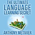 The Ultimate Language Learning Secret: Magnetic Memory Series Audiobook by Anthony Metivier Narrated by Ron Phillips