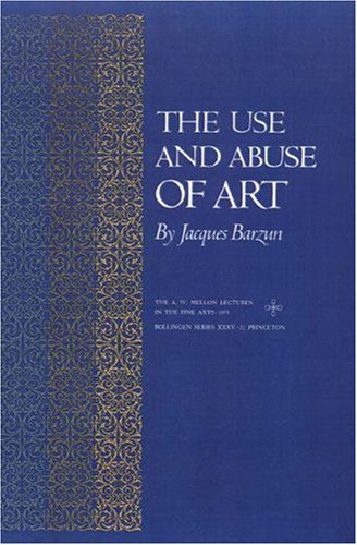 The Use and Abuse of Art (A.W. Mellon Lectures in the Fine Arts), JACQUES BARZUN