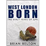 West London Born- The Early Years of QPRby Brian Belton