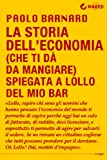 La storia dell'economia (che ti d� da mangiare) spiegata a Lollo del mio bar (Italian Edition)