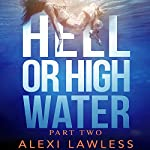 Hell or High Water: A Novel | Alexi Lawless