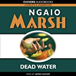 Dead Water (       UNABRIDGED) by Ngaio Marsh Narrated by James Saxon