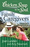 img - for Chicken Soup for the Soul: Family Caregivers: 101 Stories of Love, Sacrifice, and Bonding book / textbook / text book