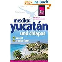 Mexiko: Yucatán und Chiapas - Das komplette Handbuch für individuelle Reisen in Yucatán und Chiapas