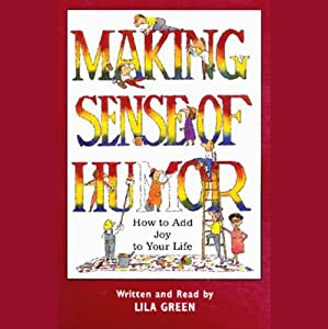 Making Sense of Humor: How to Add Joy to Your Life | [Lila Green]
