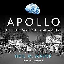 Apollo in the Age of Aquarius | Livre audio Auteur(s) : Neil M. Maher Narrateur(s) : L. J. Ganser