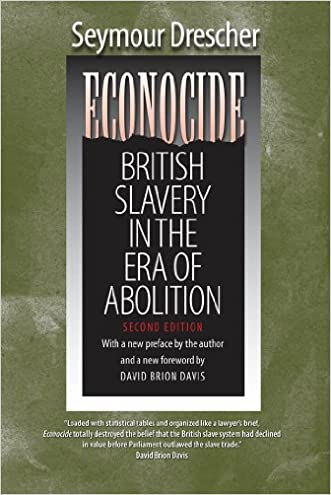 Econocide: British Slavery in the Era of Abolition