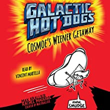 Galactic Hot Dogs 1: Cosmoe's Wiener Getaway (       UNABRIDGED) by Max Brallier Narrated by Vincent Martella
