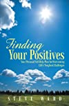 Finding Your Positives: Your Personal Self-Help Plan for Overcoming Life's Toughest Challenges