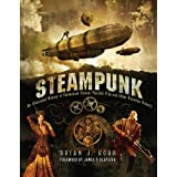 Steampunk: An Illustrated History of Fantastical Fiction, Fanciful Film and Other Victorian Visions: Victorian Visionaries, Scientific Romances and Fantastic Fictionsby James P. Blaylock