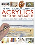 The Practical Encyclopedia of Acrylics Oils and Gouache: Mixing paint - brush strokes - gouache - masking out - glazing - wet-into-wet - drybrush ... canvas - painting with knives - light to dark (1780190506) by Sidaway, Ian