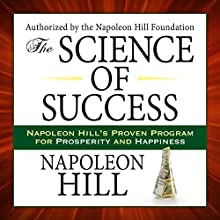 The Science of Success: Napoleon Hill's Proven Program for Prosperity and Happiness (       UNABRIDGED) by Napoleon Hill Narrated by Erik Synnestvedt