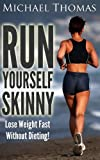 img - for Run Yourself Skinny: Lose Weight Fast Without Dieting! book / textbook / text book