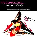 It's Complicated...But Not Really: A Compilation of My Facebook Shenanigans Audiobook by Melinda Michelle Narrated by Nydia Noriega
