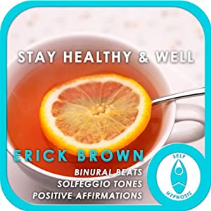 Stay Healthy and Well: Self-Hypnosis & Meditation | [Erick Brown]