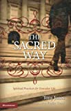 The Sacred Way: Spiritual Practices for Everyday Life (0310258103) by Jones, Tony