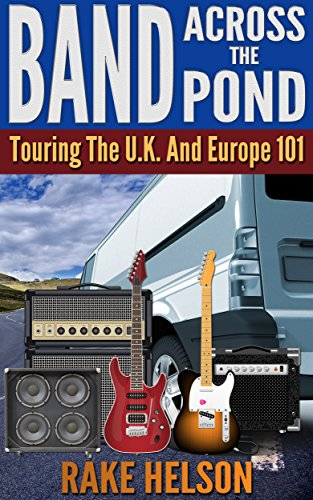 Band Across The Pond: Touring the U.K. and Europe 101 (singer, on the road, songwriter, drums, concert, guitarist, bass guitar) (Singers On Songwriting compare prices)