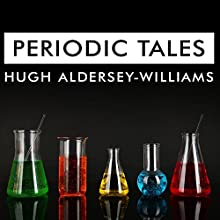 Periodic Tales: A Cultural History of the Elements, From Arsenic to Zinc (       UNABRIDGED) by Hugh Aldersey Williams Narrated by Antony Ferguson