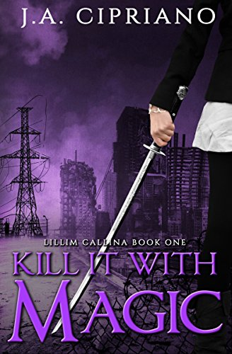 Kill It With Magic (The Lillim Callina Chronicles Book 1)