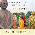 Incarnations: India in Fifty Lives Audiobook by Sunil Khilnani Narrated by Vikas Adam
