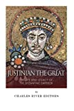 Justinian the Great: The Life and Legacy of the Byzantine Emperor