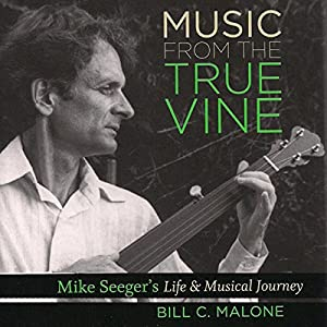 Music from The True Vine: Mike Seeger's Life and Musical Journey | [Bill C. Malone]