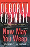 Now May You Weep: A Novel (Duncan Kincaid/Gemma James Novels) (0062308335) by Crombie, Deborah