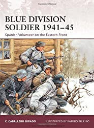 Blue Division Soldier 1941-45: Spanish Volunteer on the Eastern Front (Warrior, Band 142)