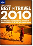 Lonely Planet's Best in Travel 2010: 850 Trends, Destinations, Journeys and Experiences for the Upcoming Year (Lonely Planet General Reference) Lonely Planet Publications Ltd
