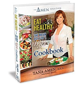 Eat Healthy with the Brain Doctor's Wife Cookbook Tana Amen and B.S.N.