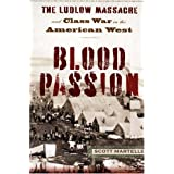 Blood Passion: The Ludlow Massacre and Class War in the American West ~ Scott Martelle