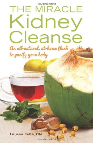 The Miracle Kidney Cleanse: The All-Natural, At-Home Flush To Purify Your Body back-383339